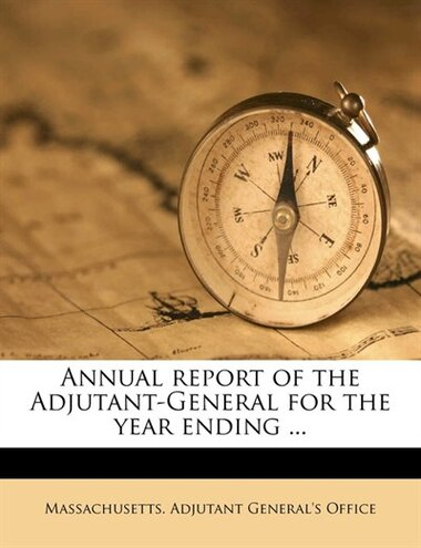 Annual Report Of The Adjutant-general For The Year Ending ... by Massachusetts. Adjutant General's Offic