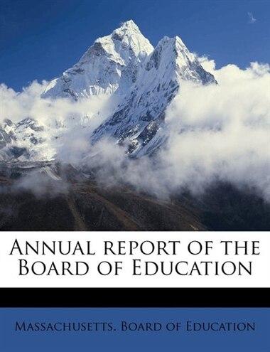 Annual Report Of The Board Of Education de Massachusetts. Board Of Education