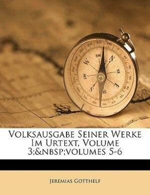 Volksausgabe Seiner Werke Im Urtext, Volume 3;volumes 5-6 by Jeremias Gotthelf