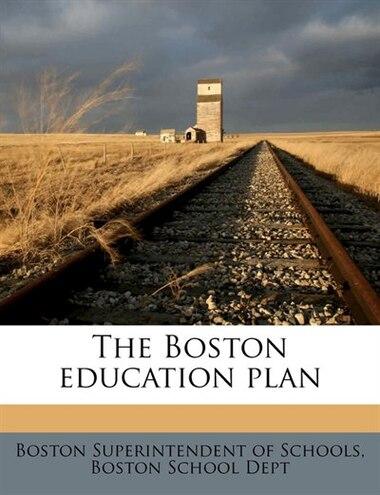The Boston Education Plan by Boston Superintendent Of Schools