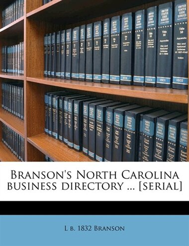 Branson's North Carolina business directory ... [serial] by L b. 1832 Branson
