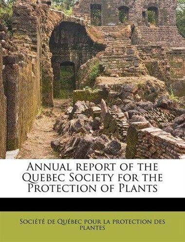 Annual Report Of The Quebec Society For The Protection Of Plants de Société de Québec pour la protection