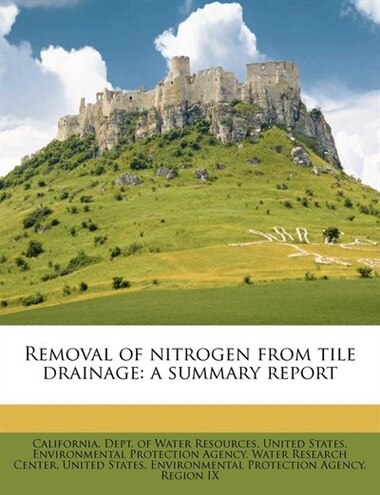 Removal Of Nitrogen From Tile Drainage: A Summary Report by California. Dept. Of Water Resources
