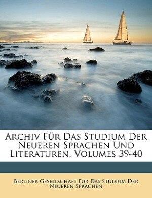 Archiv für das Studium der neueren Sprachen und Literaturen. XXI. Jahrgang, 39. Band. de Berliner Gesellschaft Für Das Studium D