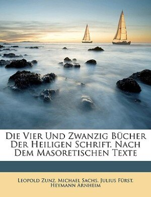 Die vier und zwanzig Bücher der heiligen Schrift. Nach dem masoretischen Texte. de Leopold Zunz