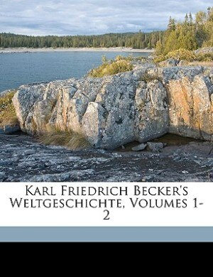 Karl Friedrich Becker's Weltgeschichte, Volumes 1-2 by Karl Friedrich Becker