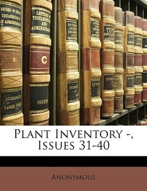 Plant Inventory -, Issues 31-40 by Anonymous