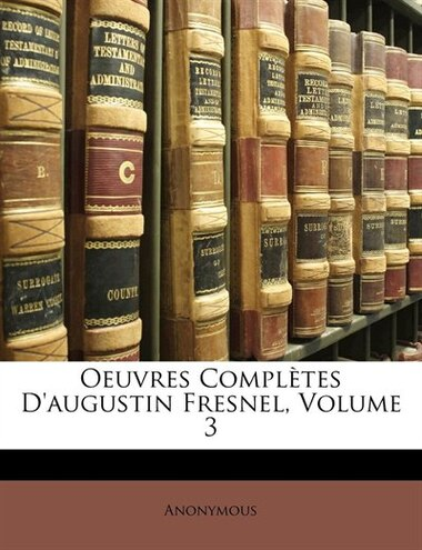 Oeuvres Complètes D'augustin Fresnel, Volume 3 by Anonymous