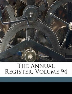 The Annual Register, Volume 94 by Edmund Burke