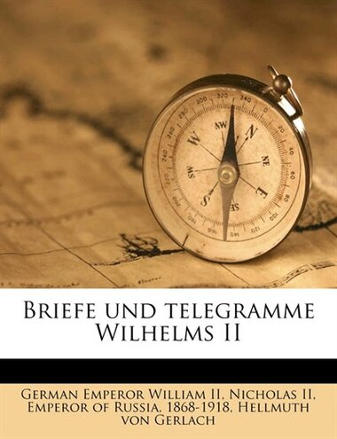 Briefe und telegramme Wilhelms II by German Emperor William Ii
