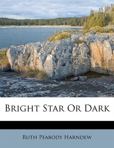 Bright Star Or Dark by Ruth Peabody Harndew