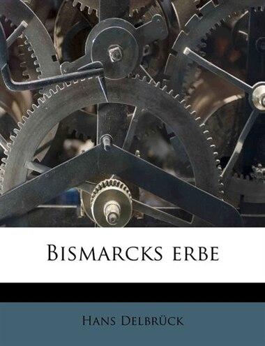 Bismarcks Erbe by Hans Delbrück