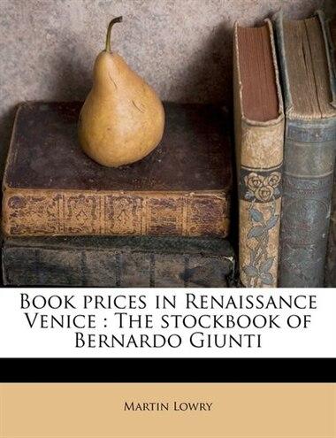 Book prices in Renaissance Venice: The stockbook of Bernardo Giunti by Martin Lowry