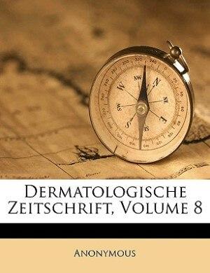 Dermatologische Zeitschrift, Volume 8 by Anonymous