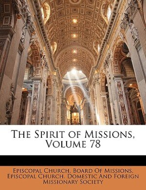 The Spirit of Missions, Volume 78 by Episcopal Church. Board Of Missions