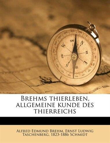 Brehms thierleben, allgemeine kunde des thierreichs de Alfred Edmund Brehm
