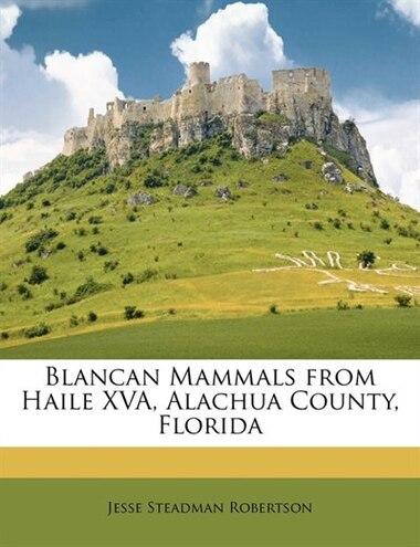 Blancan Mammals From Haile Xva, Alachua County, Florida by Jesse Steadman Robertson