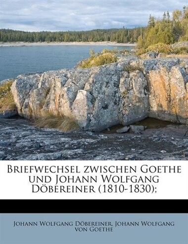 Briefwechsel zwischen Goethe und Johann Wolfgang Döbereiner (1810-1830); de Johann Wolfgang Döbereiner