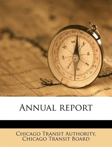Annual report by Chicago Transit Authority