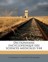 Dictionnaire Encyclopedique Des Sciences Medicales V.44