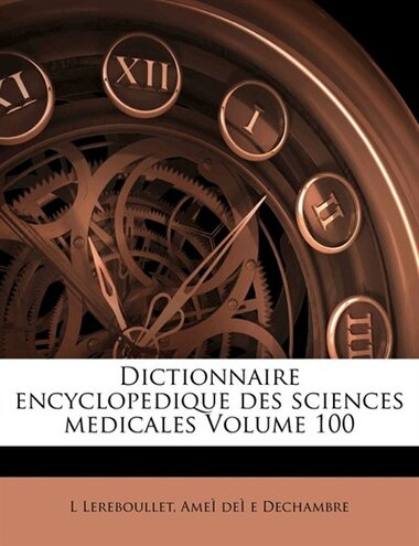 Dictionnaire Encyclopedique Des Sciences Medicales Volume 100 by L Lereboullet