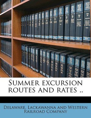 Summer Excursion Routes And Rates .. by Lackawanna And Western Railroa Delaware