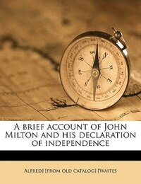 A Brief Account Of John Milton And His Declaration Of Independence