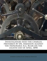 Investigation Into The Charges Preferred By Dr. Atkinson Against The Honorable A.g. Blair On The…