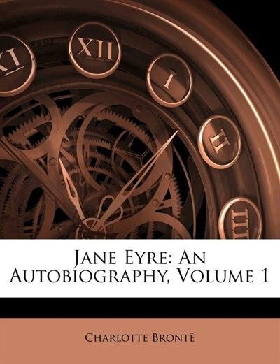 Jane Eyre: An Autobiography, Volume 1 de Charlotte Brontë