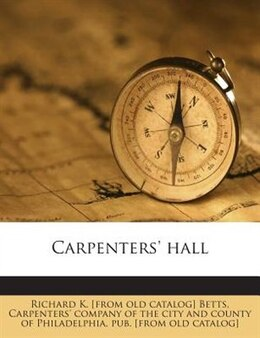 Book Carpenters' Hall by Richard K. [from Old Catalog] Betts