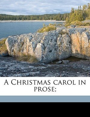 A Christmas carol in prose; by Charles Dickens