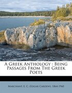 A Greek Anthology: Being Passages From The Greek Poets