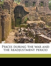Prices During The War And The Readjustment Period