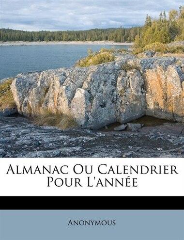 Almanac Ou Calendrier Pour L'année by Anonymous