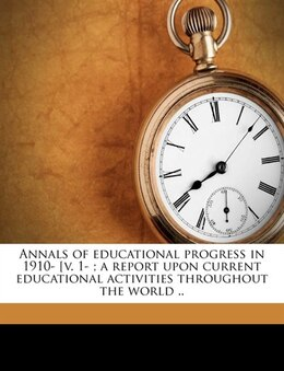 Book Annals Of Educational Progress In 1910- [v. 1- ; A Report Upon Current Educational Activities… by John Palmer Garber