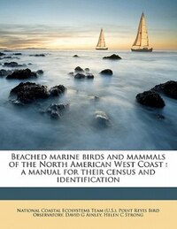 Beached Marine Birds And Mammals Of The North American West Coast: A Manual For Their Census And…
