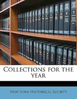 Collections For The Year by New-York Historical Society