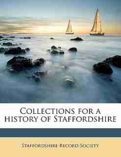 Collections For A History Of Staffordshire by Staffordshire Record Society