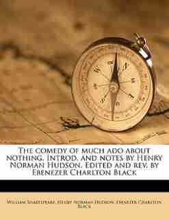 The Comedy Of Much Ado About Nothing. Introd. And Notes By Henry Norman Hudson. Edited And Rev. By Ebenezer Charlton Black by William Shakespeare