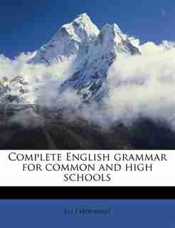 Complete English Grammar For Common And High Schools by Eli J Hoenshel
