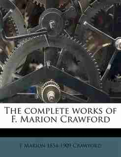 The Complete Works Of F. Marion Crawford by F Marion 1854-1909 Crawford
