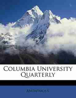 Columbia University Quarterly by Anonymous
