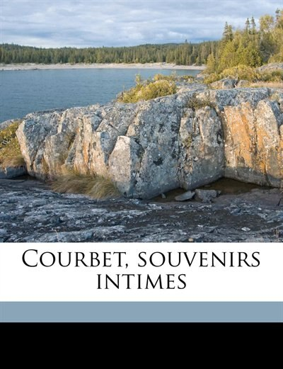 Courbet, Souvenirs Intimes by E Gros-kost