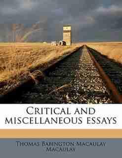 Critical And Miscellaneous Essays by Thomas Babington Macaulay Macaulay
