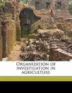 Organization Of Investigation In Agriculture by E W. Allen