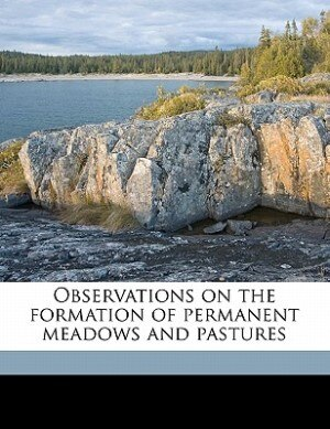 Observations On The Formation Of Permanent Meadows And Pastures by Daniel Batchelor