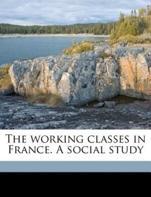 The Working Classes In France. A Social Study by Henry Steele