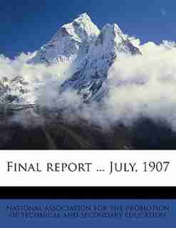Final Report ... July, 1907 by National Association For The Promotion O