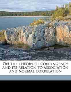 On The Theory Of Contingency And Its Relation To Association And Normal Correlation by Karl 1857-1936 Pearson