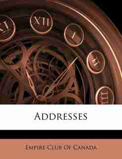 Addresses by Empire Club Of Canada